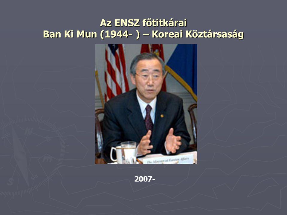 Az ENSZ főtitkárai Ban Ki Mun (1944- ) – Koreai Köztársaság 2007-