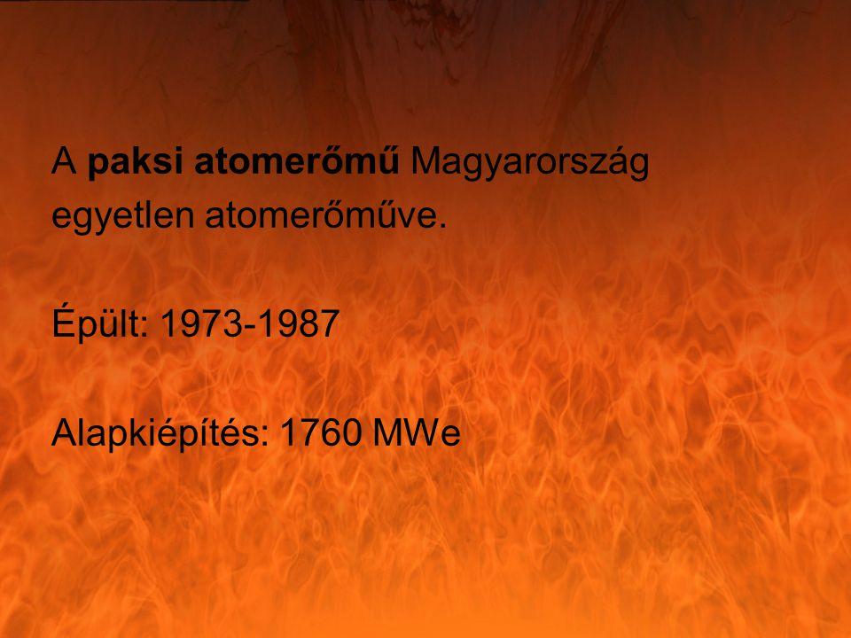 A paksi atomerőmű Magyarország egyetlen atomerőműve. Épült: 1973-1987 Alapkiépítés: 1760 MWe