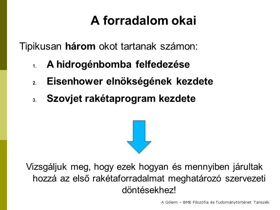 Tipikusan három okot tartanak számon: 1. A hidrogénbomba felfedezése 2.