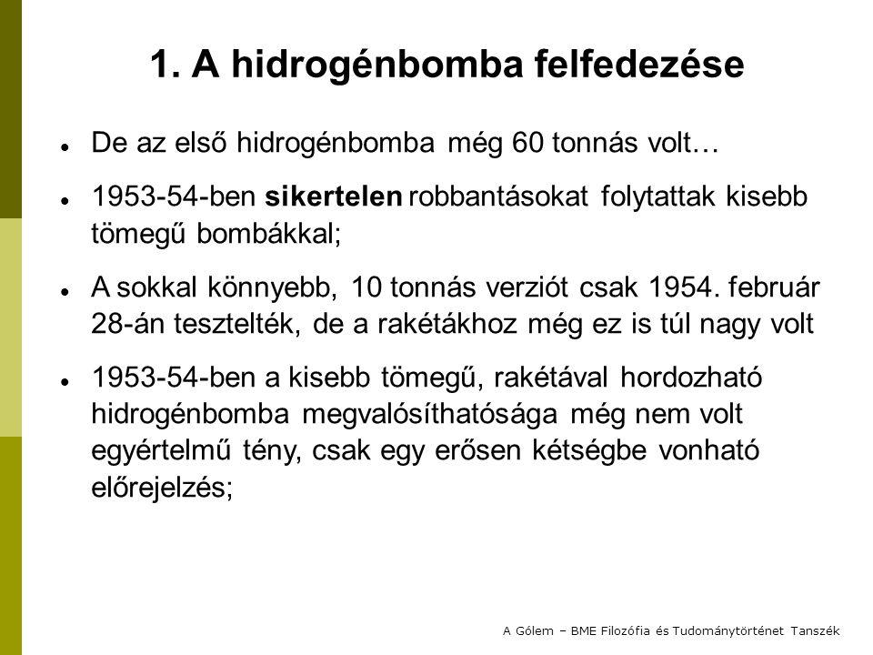 De az első hidrogénbomba még 60 tonnás volt… 1953-54-ben sikertelen robbantásokat folytattak kisebb tömegű bombákkal; A sokkal könnyebb, 10 tonnás verziót csak 1954.