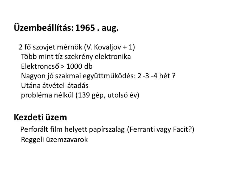 Üzembeállítás: 1965. aug. 2 fő szovjet mérnök (V. Kovaljov + 1) Több mint tíz szekrény elektronika Elektroncső > 1000 db Nagyon jó szakmai együttműköd