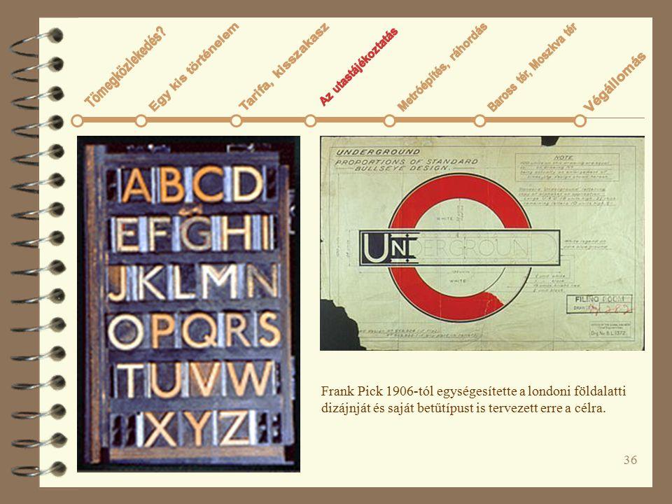 36 Frank Pick 1906-tól egységesítette a londoni földalatti dizájnját és saját betűtípust is tervezett erre a célra.