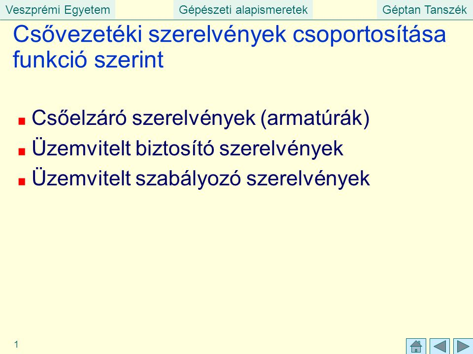 Veszprémi EgyetemGépészeti alapismeretekGéptan Tanszék 1 Csővezetéki szerelvények csoportosítása funkció szerint Csőelzáró szerelvények (armatúrák) Üz