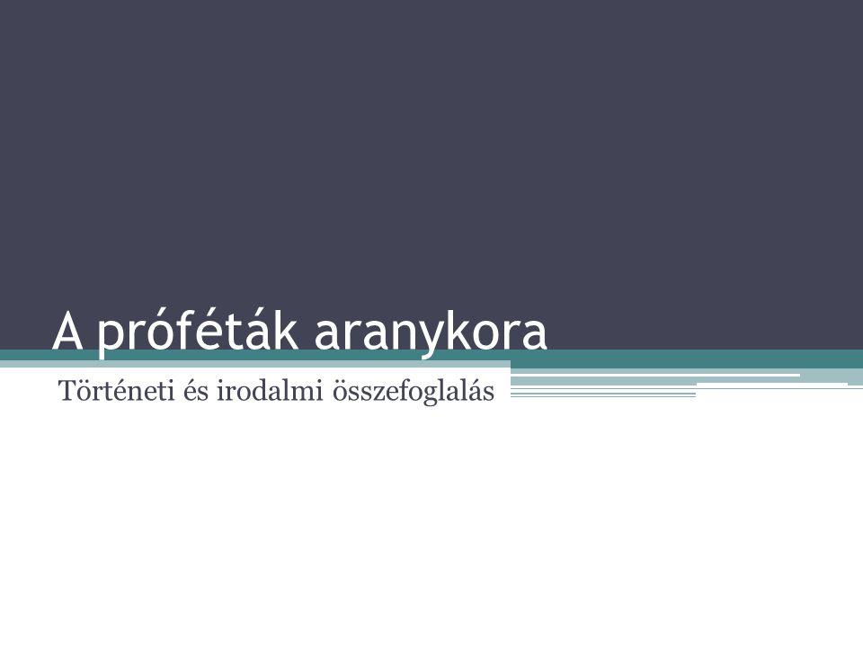 A próféták aranykora Történeti és irodalmi összefoglalás