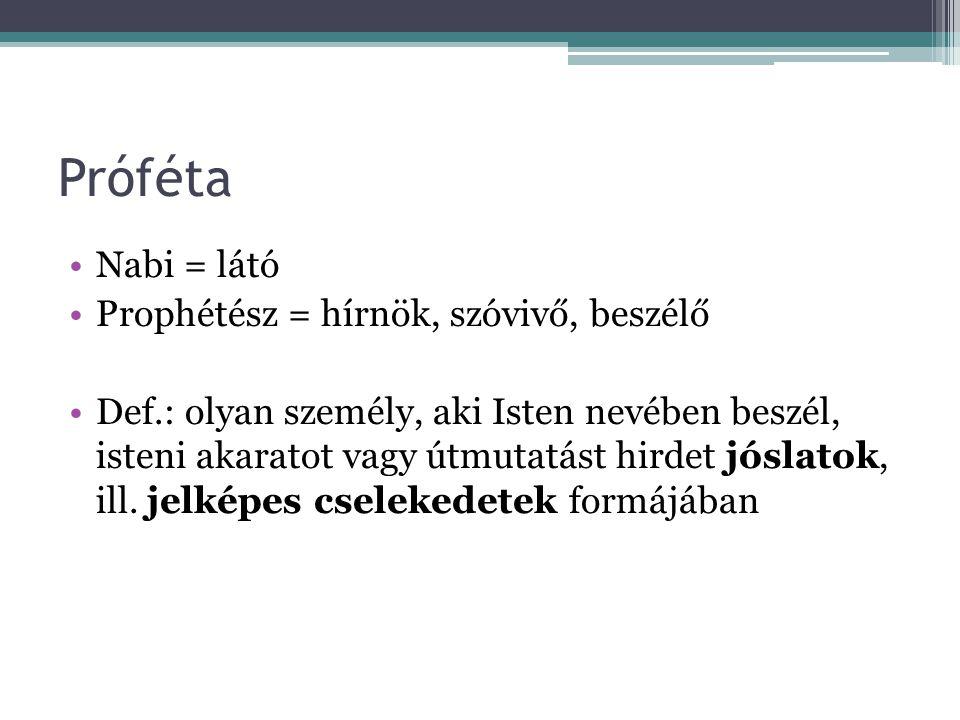Próféta Nabi = látó Prophétész = hírnök, szóvivő, beszélő Def.: olyan személy, aki Isten nevében beszél, isteni akaratot vagy útmutatást hirdet jóslat