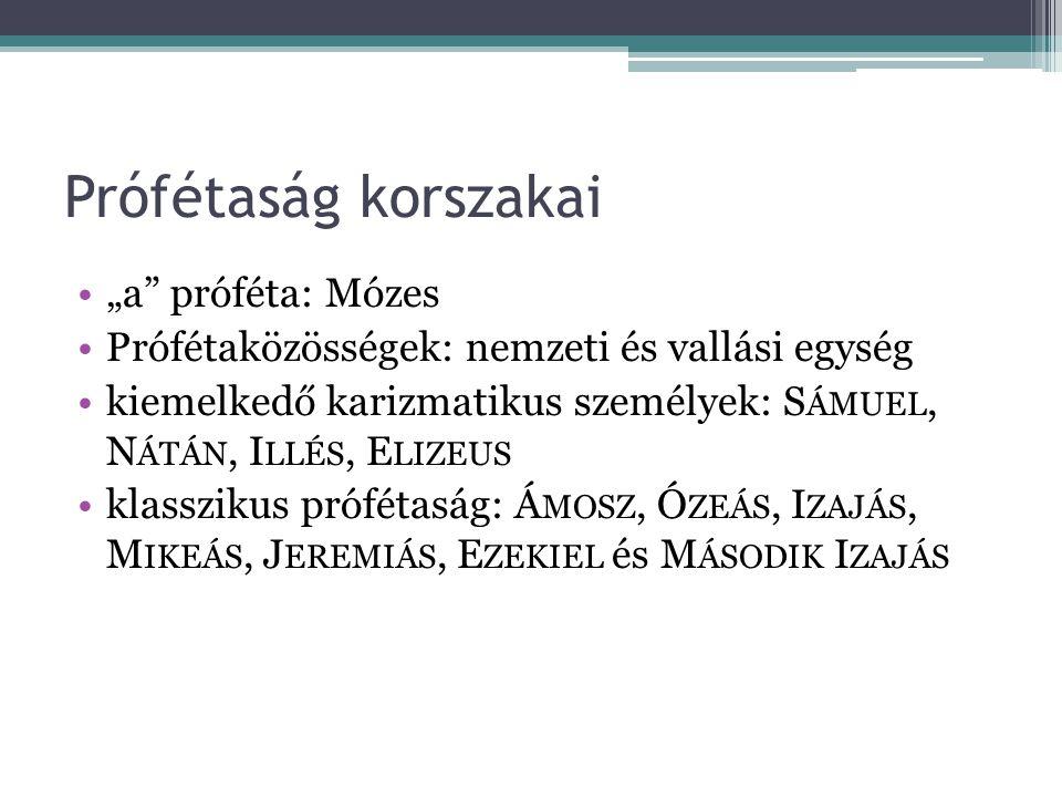 """Prófétaság korszakai """"a"""" próféta: Mózes Prófétaközösségek: nemzeti és vallási egység kiemelkedő karizmatikus személyek: S ÁMUEL, N ÁTÁN, I LLÉS, E LIZ"""