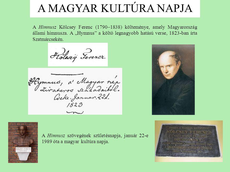 A MAGYAR KULTÚRA NAPJA A Himnusz Kölcsey Ferenc (1790–1838) költeménye, amely Magyarország állami himnusza.