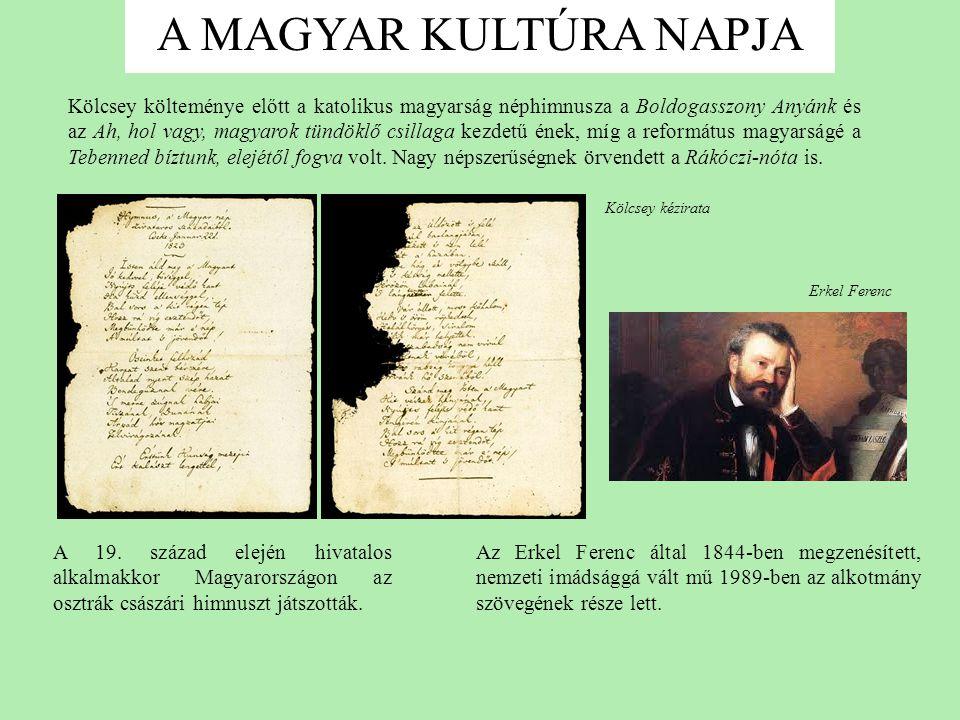 A MAGYAR KULTÚRA NAPJA A Himnusz először 1844-ben csendült fel a Nemzeti Színházban.