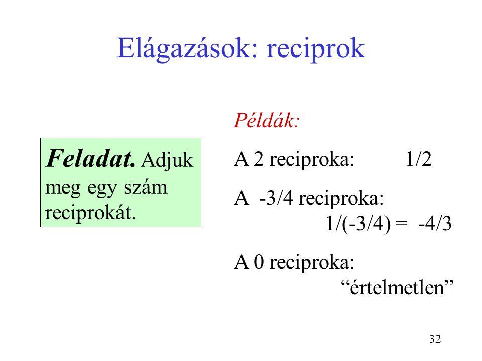 """32 Elágazások: reciprok Feladat. Adjuk meg egy szám reciprokát. Példák: A 2 reciproka: 1/2 A -3/4 reciproka: 1/(-3/4) = -4/3 A 0 reciproka: """"értelmetl"""