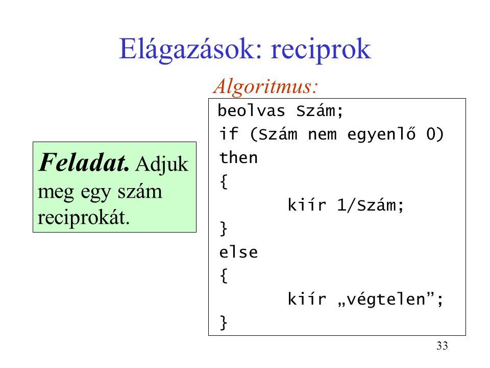 """33 Elágazások: reciprok Algoritmus: beolvas Szám; if (Szám nem egyenlő 0) then { kiír 1/Szám; } else { kiír """"végtelen""""; } Feladat. Adjuk meg egy szám"""