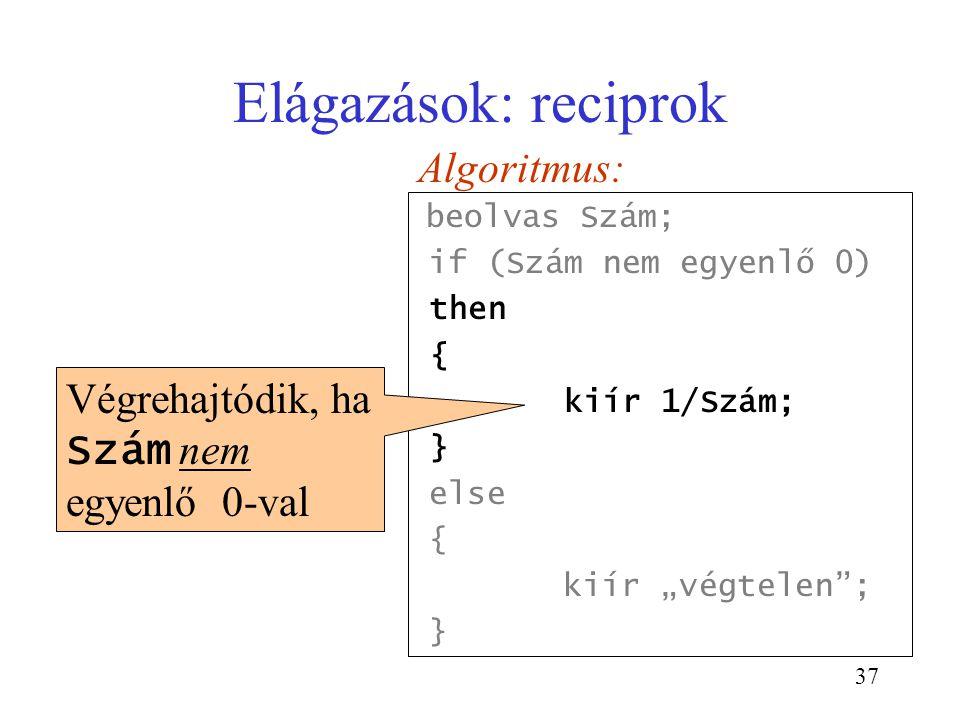 """37 Algoritmus: beolvas Szám; if (Szám nem egyenlő 0) then { kiír 1/Szám; } else { kiír """"végtelen""""; } Elágazások: reciprok Végrehajtódik, ha Szám nem e"""