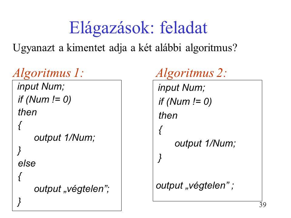 """39 Elágazások: feladat input Num; if (Num != 0) then { output 1/Num; } else { output """"végtelen""""; } Ugyanazt a kimentet adja a két alábbi algoritmus? A"""