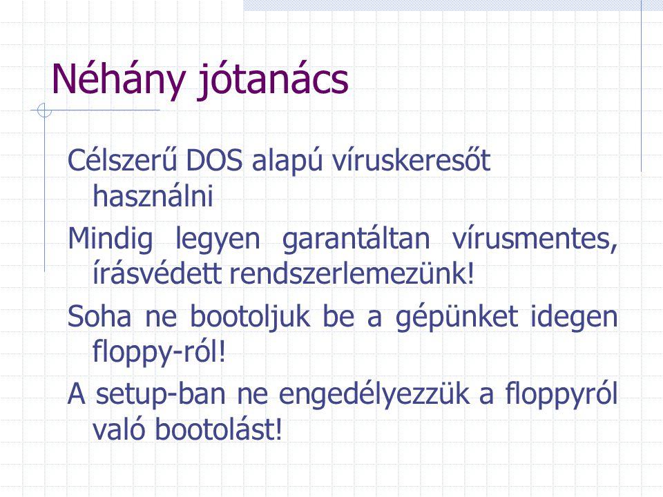 Néhány jótanács Célszerű DOS alapú víruskeresőt használni Mindig legyen garantáltan vírusmentes, írásvédett rendszerlemezünk! Soha ne bootoljuk be a g