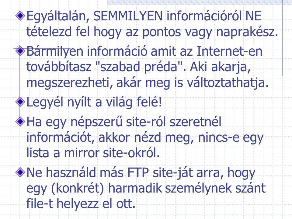 Egyáltalán, SEMMILYEN információról NE tételezd fel hogy az pontos vagy naprakész. Bármilyen információ amit az Internet-en továbbítasz