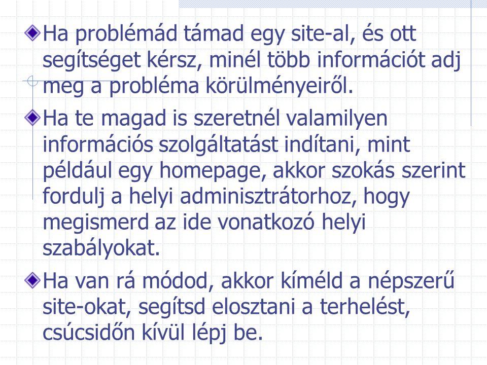 Ha problémád támad egy site-al, és ott segítséget kérsz, minél több információt adj meg a probléma körülményeiről. Ha te magad is szeretnél valamilyen