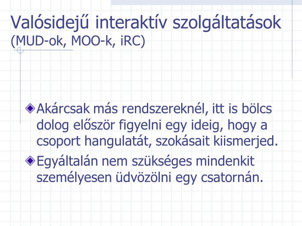 Valósidejű interaktív szolgáltatások (MUD-ok, MOO-k, iRC) Akárcsak más rendszereknél, itt is bölcs dolog először figyelni egy ideig, hogy a csoport ha