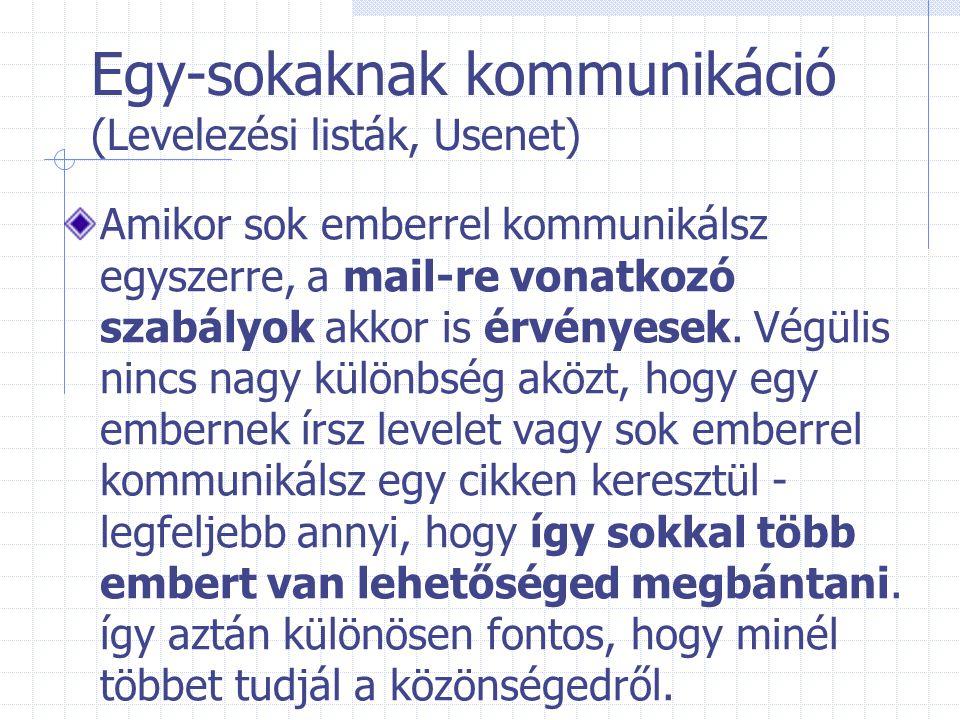 Egy-sokaknak kommunikáció (Levelezési listák, Usenet) Amikor sok emberrel kommunikálsz egyszerre, a mail-re vonatkozó szabályok akkor is érvényesek. V