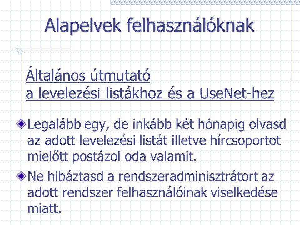 Általános útmutató a levelezési listákhoz és a UseNet-hez Legalább egy, de inkább két hónapig olvasd az adott levelezési listát illetve hírcsoportot m