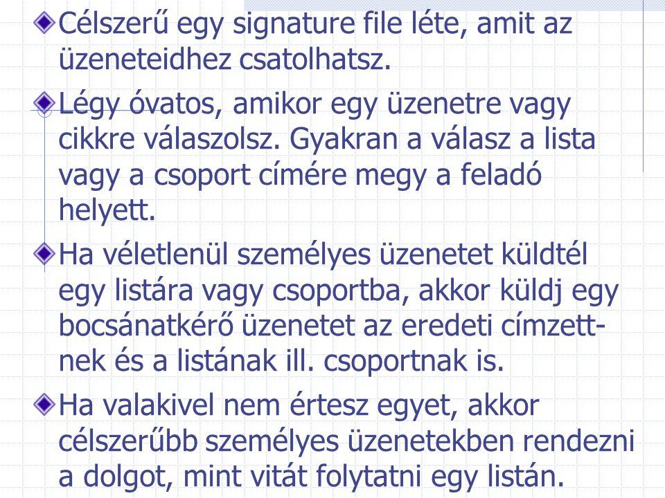 Célszerű egy signature file léte, amit az üzeneteidhez csatolhatsz. Légy óvatos, amikor egy üzenetre vagy cikkre válaszolsz. Gyakran a válasz a lista