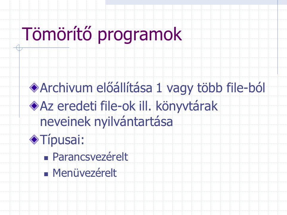 Tömörítő programok Archivum előállítása 1 vagy több file-ból Az eredeti file-ok ill. könyvtárak neveinek nyilvántartása Típusai: Parancsvezérelt Menüv