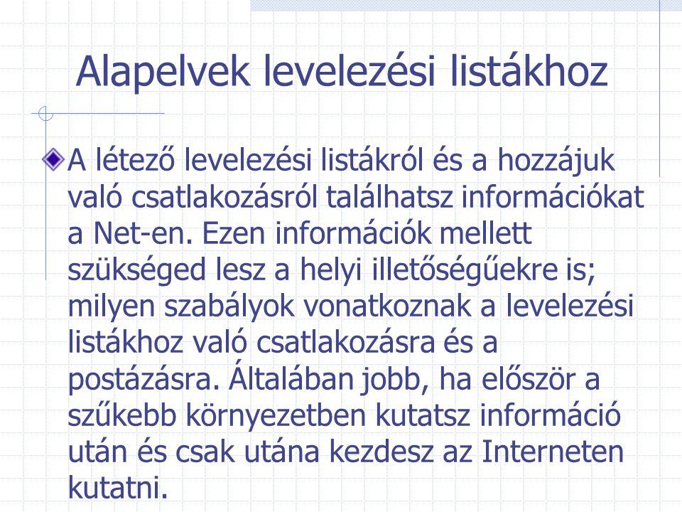 Alapelvek levelezési listákhoz A létező levelezési listákról és a hozzájuk való csatlakozásról találhatsz információkat a Net-en. Ezen információk mel