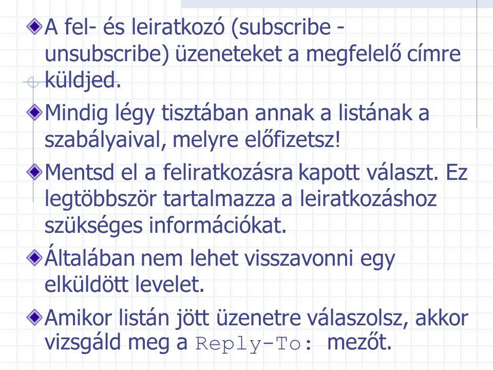 A fel- és leiratkozó (subscribe - unsubscribe) üzeneteket a megfelelő címre küldjed. Mindig légy tisztában annak a listának a szabályaival, melyre elő