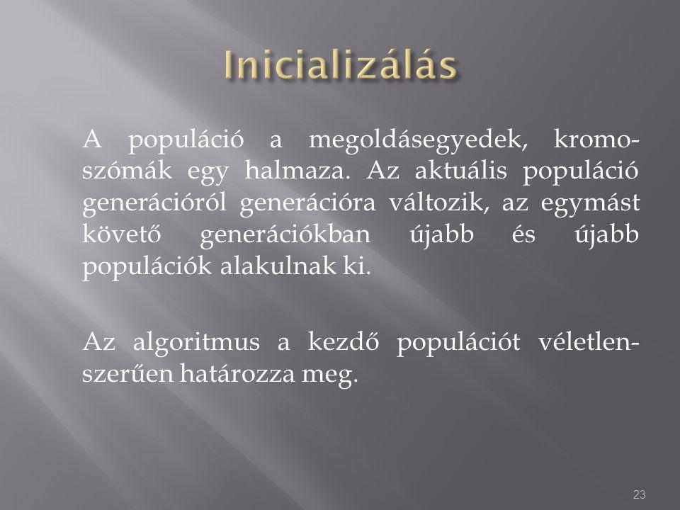 A populáció a megoldásegyedek, kromo- szómák egy halmaza. Az aktuális populáció generációról generációra változik, az egymást követő generációkban úja