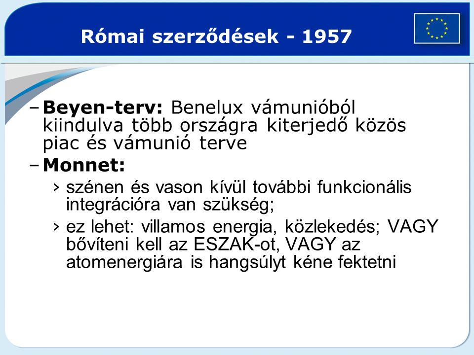 Római szerződések - 1957 –Beyen-terv: Benelux vámunióból kiindulva több országra kiterjedő közös piac és vámunió terve –Monnet: › szénen és vason kívü
