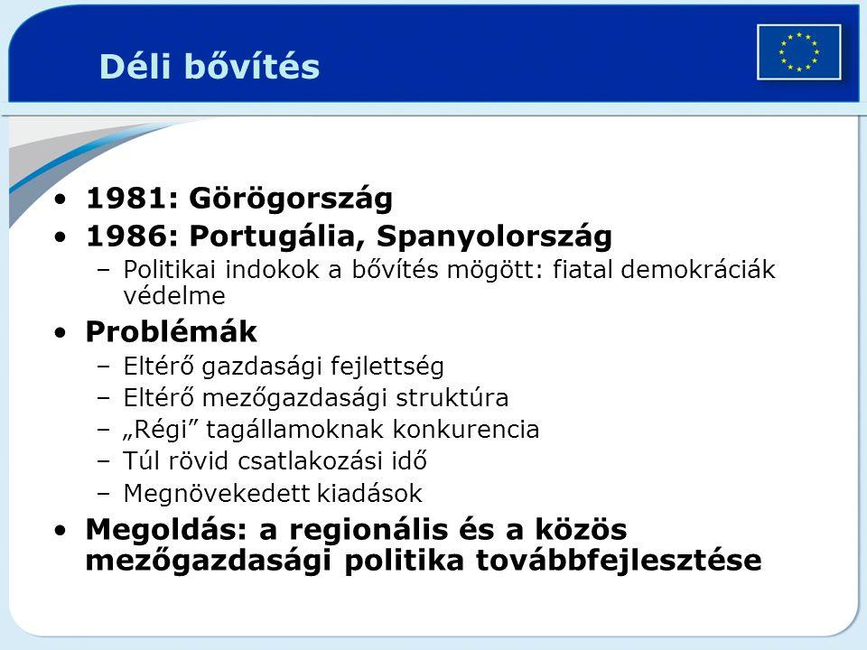Déli bővítés 1981: Görögország 1986: Portugália, Spanyolország –Politikai indokok a bővítés mögött: fiatal demokráciák védelme Problémák –Eltérő gazda