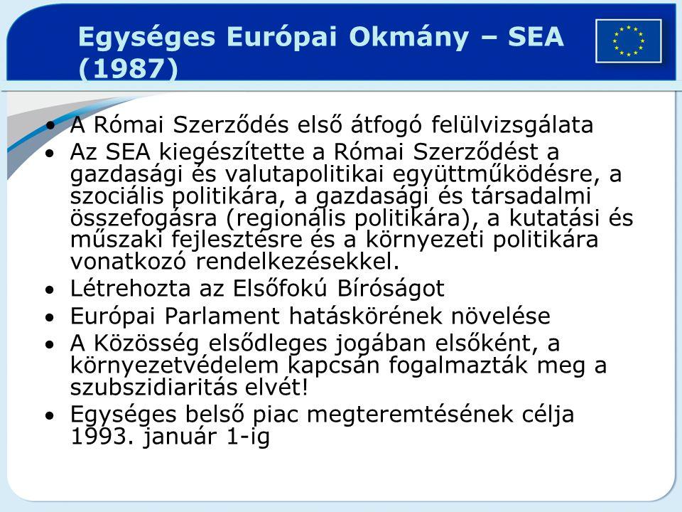 Egységes Európai Okmány – SEA (1987) A Római Szerződés első átfogó felülvizsgálata Az SEA kiegészítette a Római Szerződést a gazdasági és valutapolit