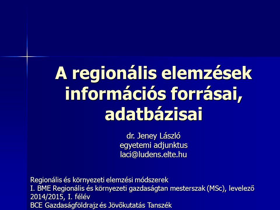 A regionális elemzések információs forrásai, adatbázisai Regionális és környezeti elemzési módszerek I. BME Regionális és környezeti gazdaságtan meste