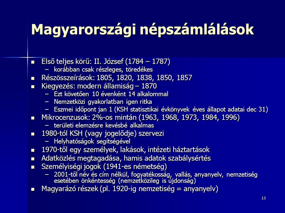 13 Magyarországi népszámlálások Első teljes körű: II. József (1784 – 1787) Első teljes körű: II. József (1784 – 1787) –korábban csak részleges, töredé