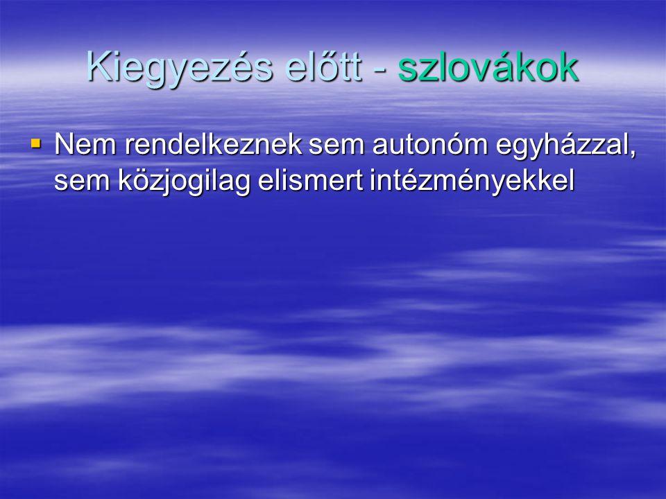 Kiegyezés előtt - szlovákok  Nem rendelkeznek sem autonóm egyházzal, sem közjogilag elismert intézményekkel