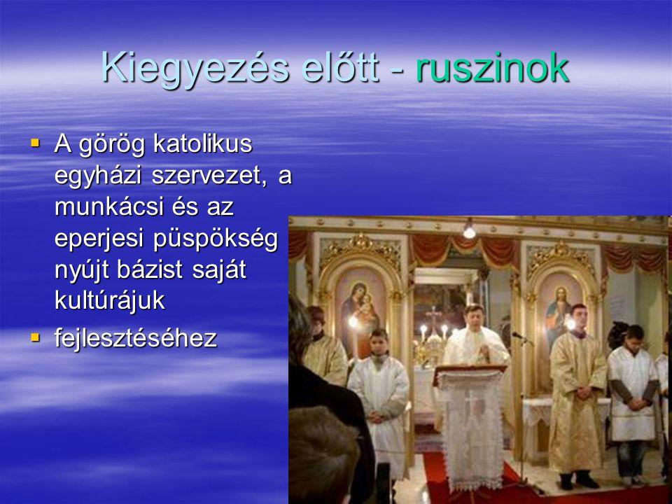 Kiegyezés előtt - ruszinok  A görög katolikus egyházi szervezet, a munkácsi és az eperjesi püspökség nyújt bázist saját kultúrájuk  fejlesztéséhez