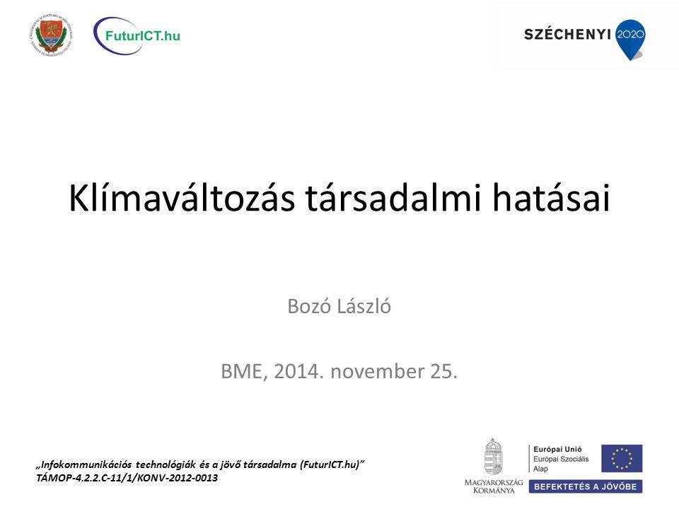 """Klímaváltozás társadalmi hatásai Bozó László BME, 2014. november 25. """"Infokommunikációs technológiák és a jövő társadalma (FuturICT.hu)"""" TÁMOP-4.2.2.C"""