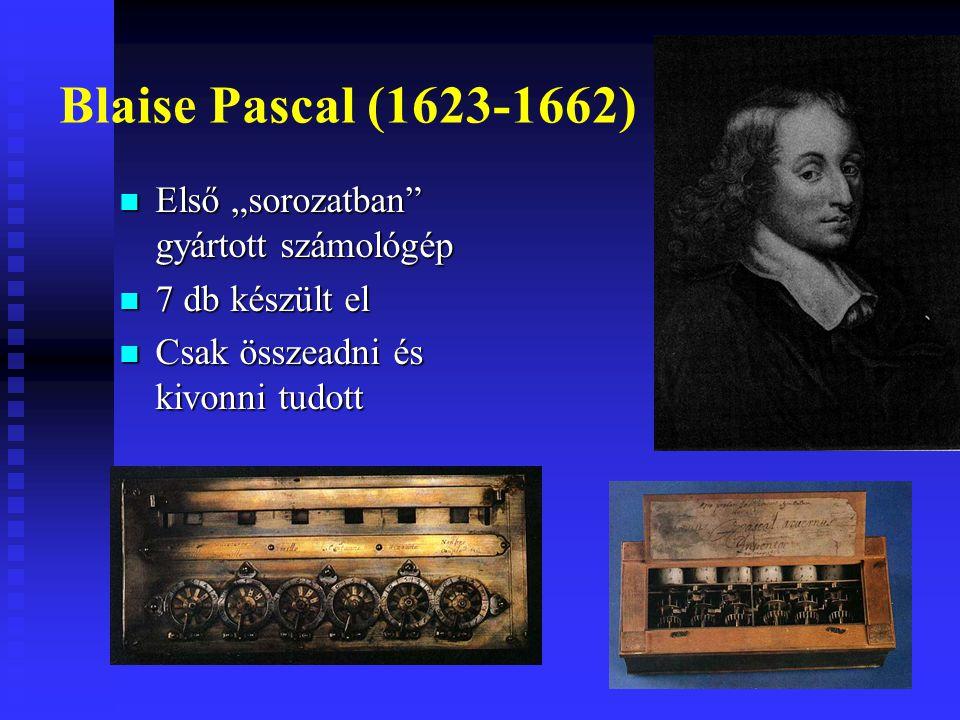 """Blaise Pascal (1623-1662) Első """"sorozatban gyártott számológép Első """"sorozatban gyártott számológép 7 db készült el 7 db készült el Csak összeadni és kivonni tudott Csak összeadni és kivonni tudott"""