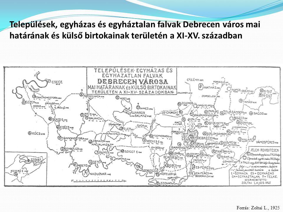 Települések, egyházas és egyháztalan falvak Debrecen város mai határának és külső birtokainak területén a XI-XV. században Forrás: Zoltai L., 1925