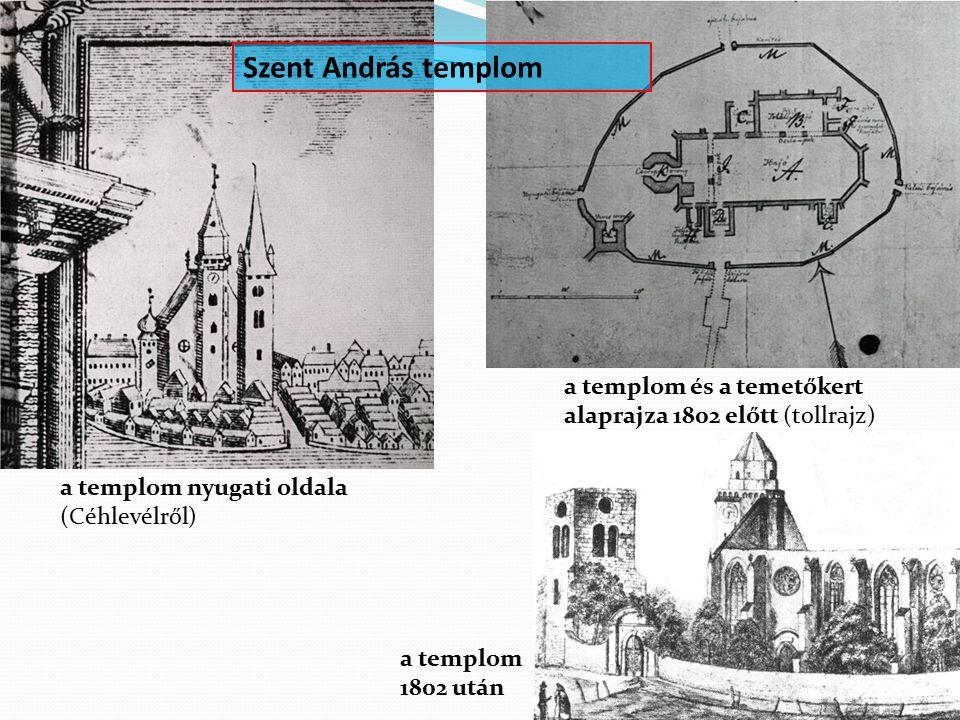 a templom 1802 után a templom nyugati oldala (Céhlevélről) a templom és a temetőkert alaprajza 1802 előtt (tollrajz) Szent András templom