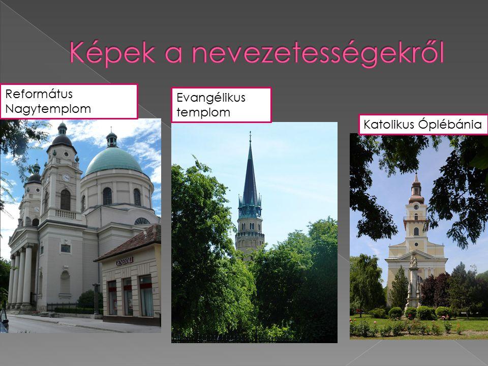 Református Nagytemplom Evangélikus templom Katolikus Óplébánia