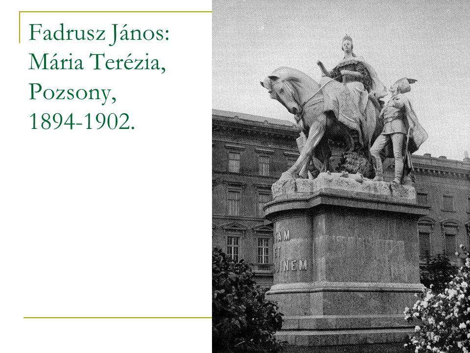 Fadrusz János: Mária Terézia, Pozsony, 1894-1902.