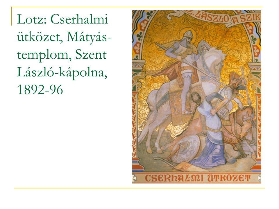 Lotz: Cserhalmi ütközet, Mátyás- templom, Szent László-kápolna, 1892-96