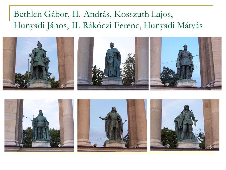 Bethlen Gábor, II. András, Kosszuth Lajos, Hunyadi János, II. Rákóczi Ferenc, Hunyadi Mátyás