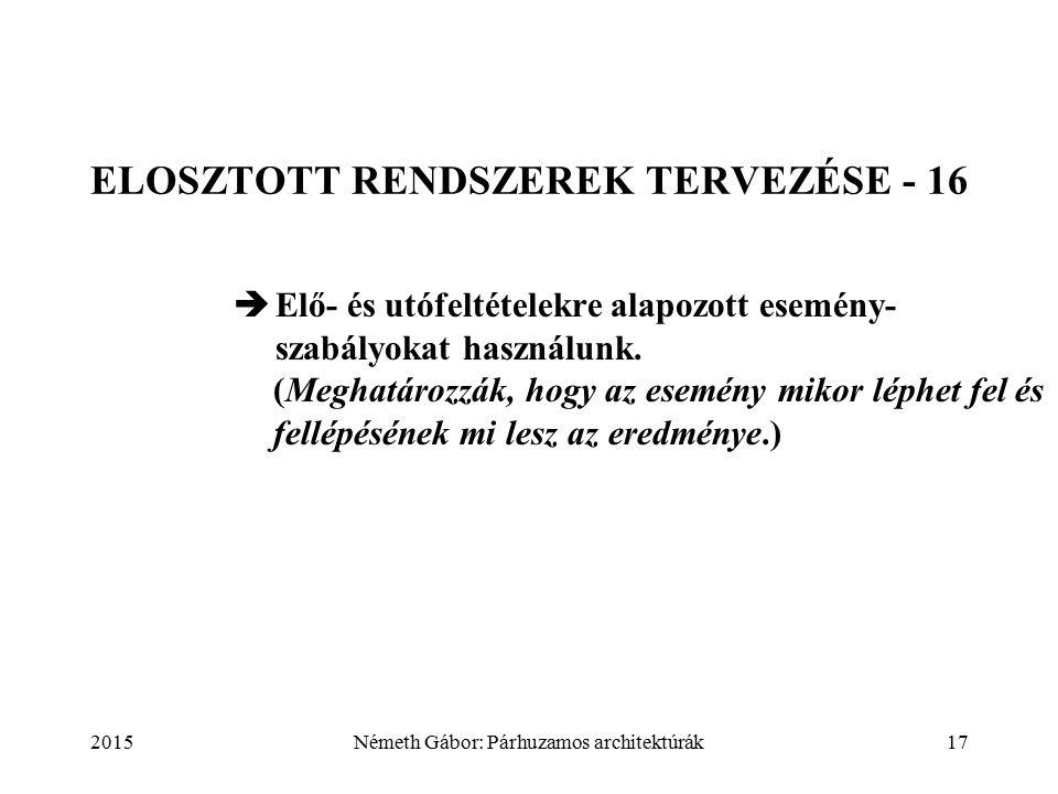 2015Németh Gábor: Párhuzamos architektúrák17 ELOSZTOTT RENDSZEREK TERVEZÉSE - 16  Elő- és utófeltételekre alapozott esemény- szabályokat használunk.