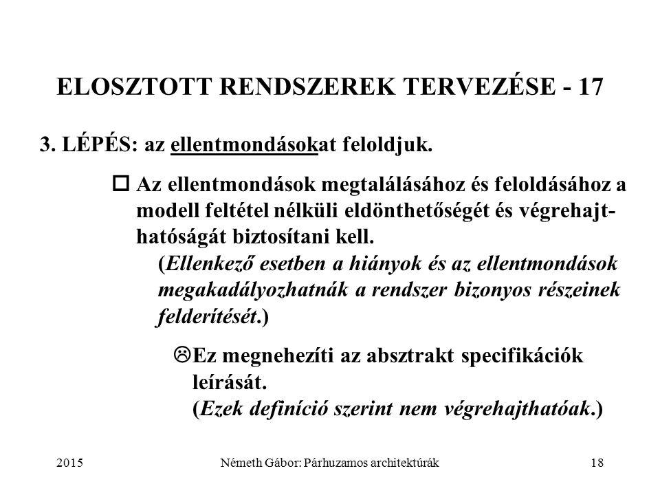 2015Németh Gábor: Párhuzamos architektúrák18 ELOSZTOTT RENDSZEREK TERVEZÉSE - 17 3.