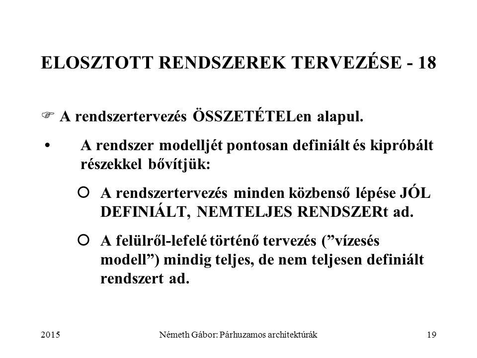 2015Németh Gábor: Párhuzamos architektúrák19 ELOSZTOTT RENDSZEREK TERVEZÉSE - 18  A rendszertervezés ÖSSZETÉTELen alapul.
