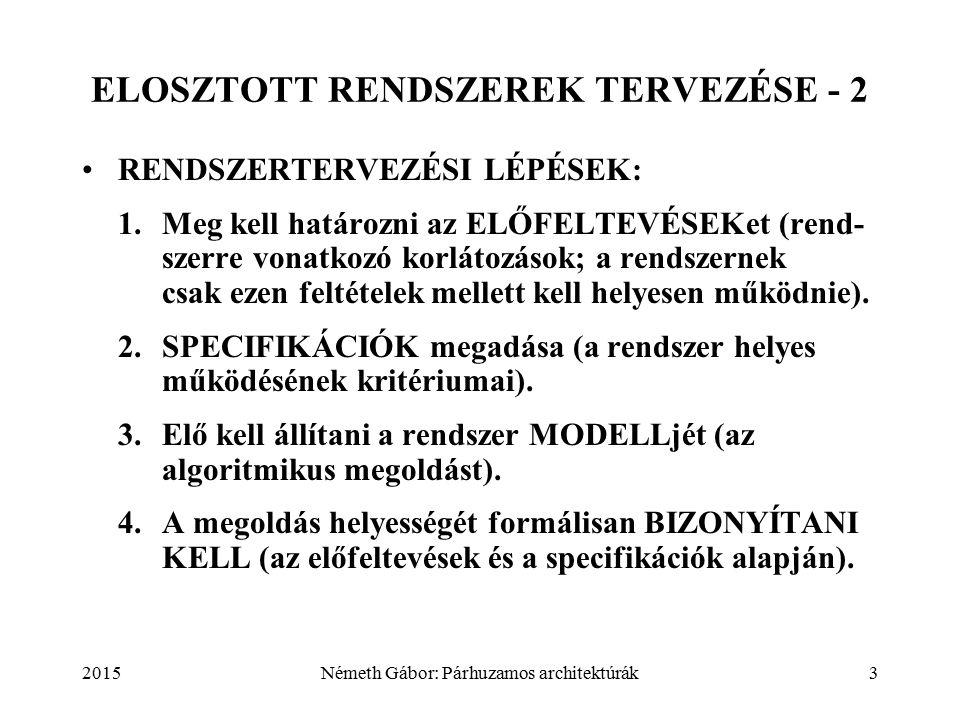 2015Németh Gábor: Párhuzamos architektúrák3 ELOSZTOTT RENDSZEREK TERVEZÉSE - 2 RENDSZERTERVEZÉSI LÉPÉSEK: 1.Meg kell határozni az ELŐFELTEVÉSEKet (ren