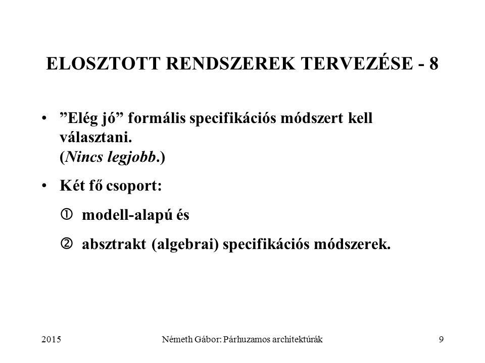 """2015Németh Gábor: Párhuzamos architektúrák9 ELOSZTOTT RENDSZEREK TERVEZÉSE - 8 """"Elég jó"""" formális specifikációs módszert kell választani. (Nincs legjo"""