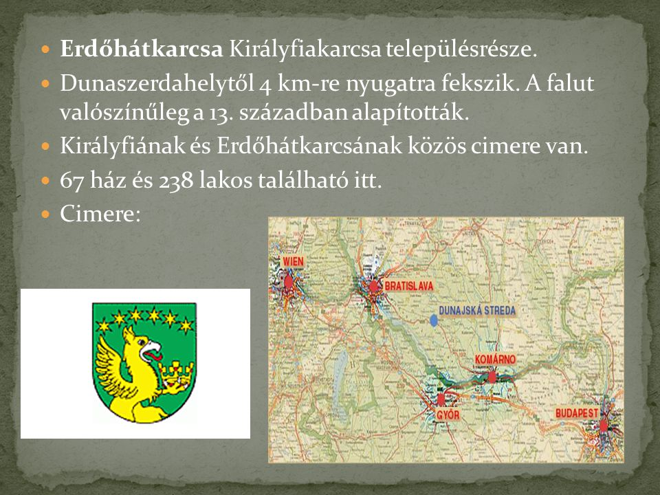 Erdőhátkarcsa Királyfiakarcsa településrésze. Dunaszerdahelytől 4 km-re nyugatra fekszik. A falut valószínűleg a 13. században alapították. Királyfián