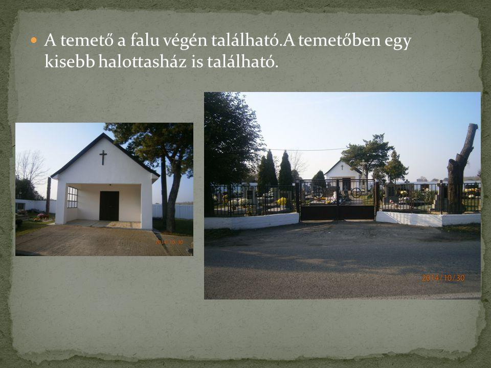A temető a falu végén található.A temetőben egy kisebb halottasház is található.