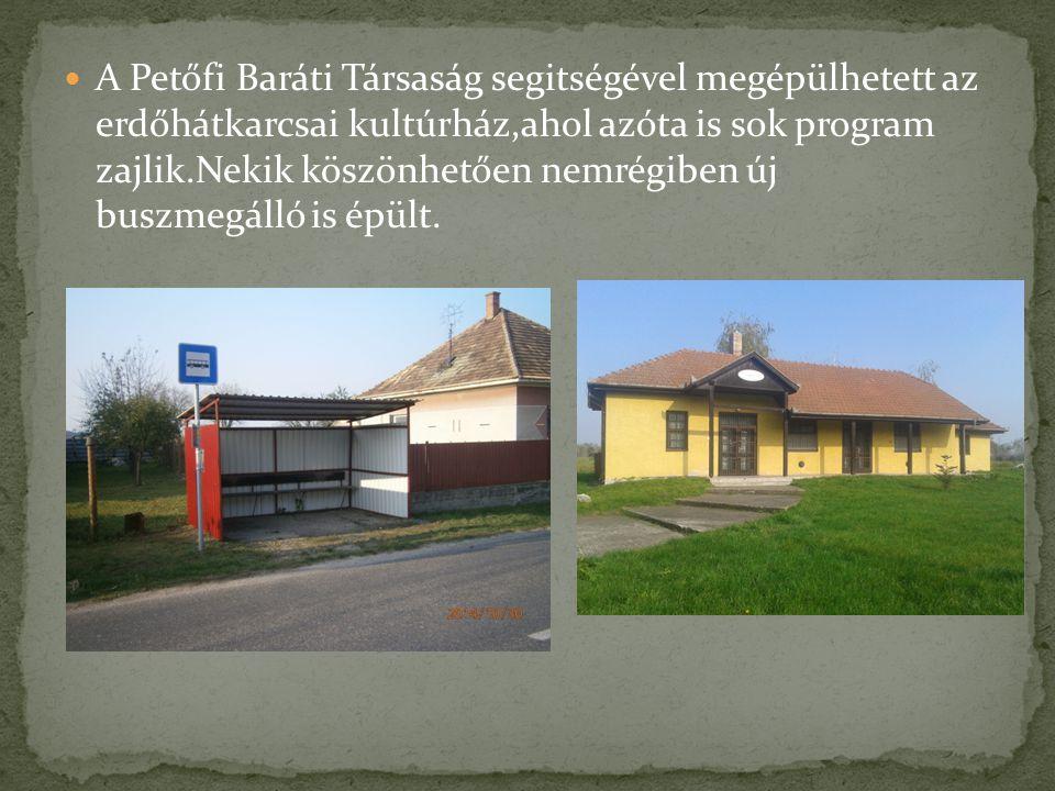 A Petőfi Baráti Társaság segitségével megépülhetett az erdőhátkarcsai kultúrház,ahol azóta is sok program zajlik.Nekik köszönhetően nemrégiben új busz